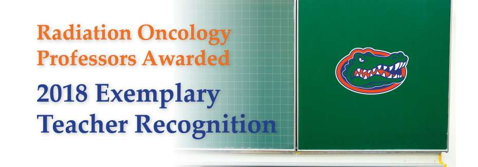 Radiation Oncology Professors Receive 2018 Exemplary Teacher Recognition